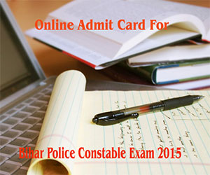 Admit Card for Bihar Police Constable Exam 2015 issued