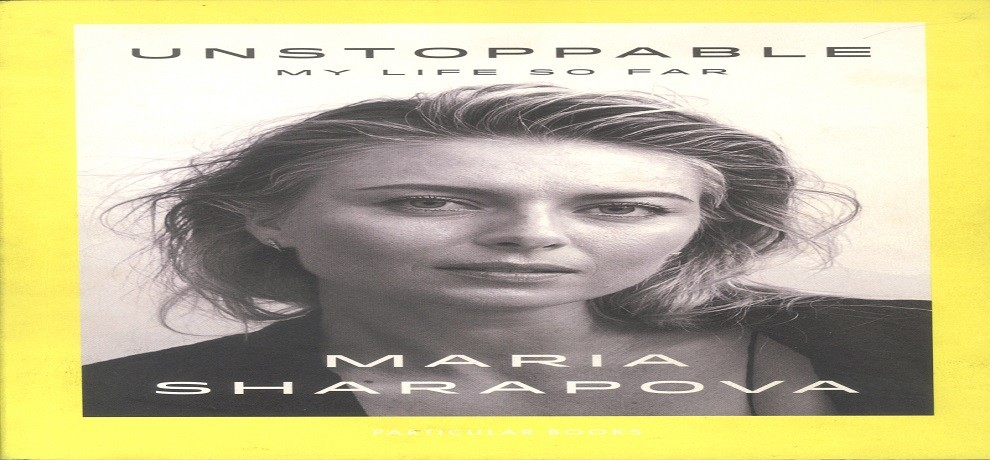Unstoppable- My Life So Far written by tennis star ,maria sharapova