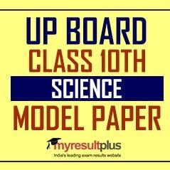 Prepare Yourself for UP Board Class 10 Science Subject through this Practice Paper