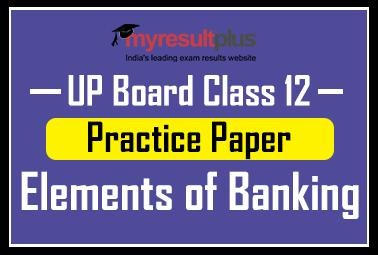 Last Minute preparation for UP Board Class 12: Practice Paper for Elements of Banking