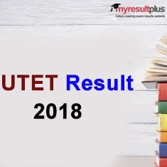 UTET 2018 Result Declared, Check Now
