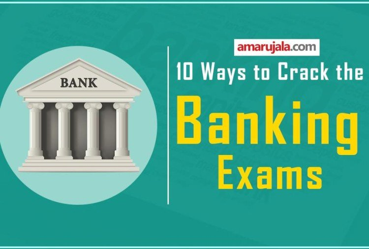 10 ways to Crack Banking Exams, Apply these Tips in your Daily Study Pattern To Score Well