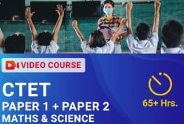 CTET (Paper 1 + Paper 2) : Mathematics and Science Video Course
