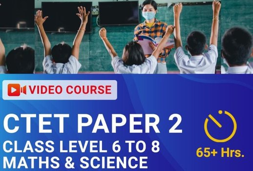 CTET - Paper 2 (Class 6 to 8) (Mathematics and Science) Video Course